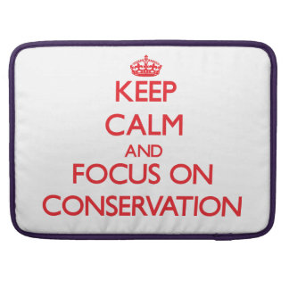 Keep Calm and focus on Conservation Sleeves For MacBook Pro