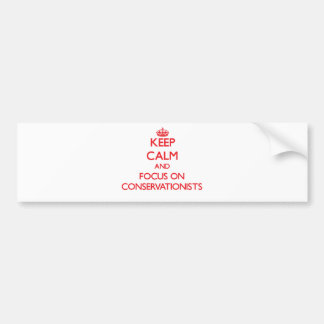 Keep Calm and focus on Conservationists Bumper Sticker