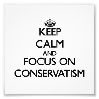 Keep Calm and focus on Conservatism Photo