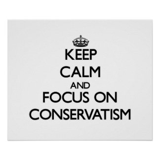 Keep Calm and focus on Conservatism Print