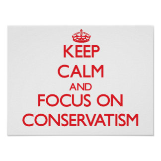 Keep Calm and focus on Conservatism Poster