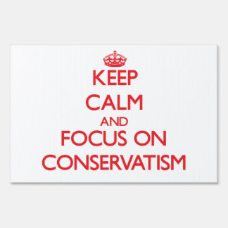 Keep Calm and focus on Conservatism Yard Sign