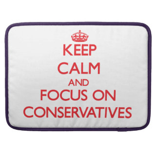 Keep Calm and focus on Conservatives MacBook Pro Sleeve
