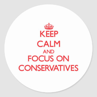 Keep Calm and focus on Conservatives Sticker