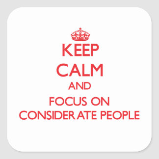 Keep Calm and focus on Considerate People Square Sticker