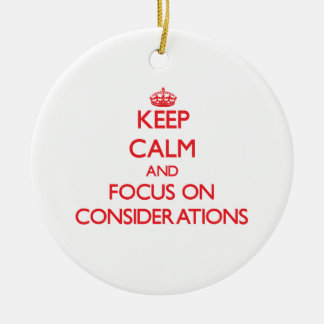 Keep Calm and focus on Considerations Double-Sided Ceramic Round Christmas Ornament