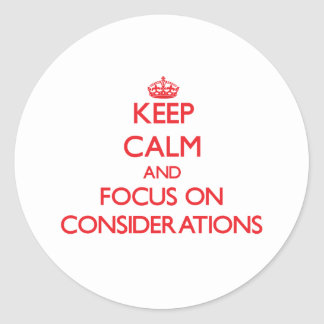 Keep Calm and focus on Considerations Stickers