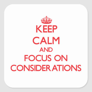 Keep Calm and focus on Considerations Square Sticker