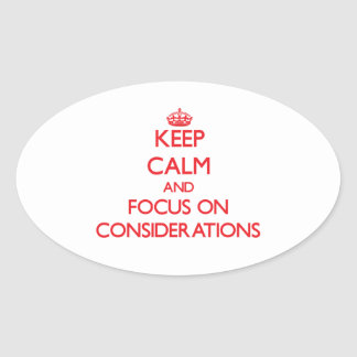 Keep Calm and focus on Considerations Oval Sticker