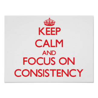 Keep Calm and focus on Consistency Poster