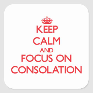 Keep Calm and focus on Consolation Square Stickers