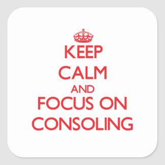 Keep Calm and focus on Consoling Square Stickers