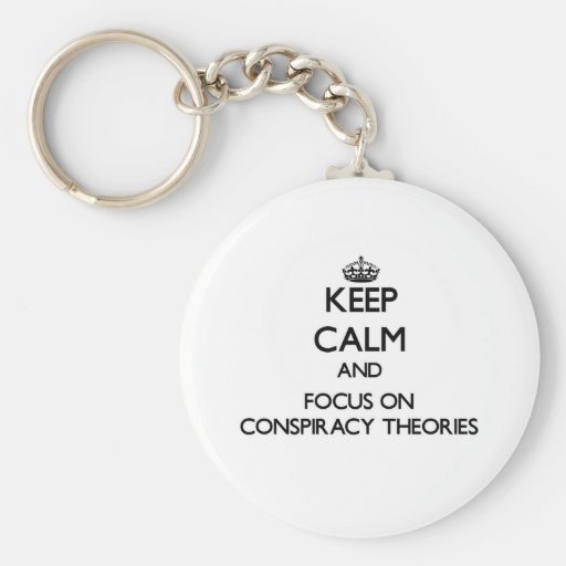 Keep Calm and focus on Conspiracy Theories Key Chains