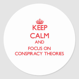 Keep Calm and focus on Conspiracy Theories Stickers