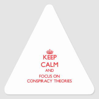 Keep Calm and focus on Conspiracy Theories Sticker