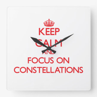 Keep Calm and focus on Constellations Square Wallclock