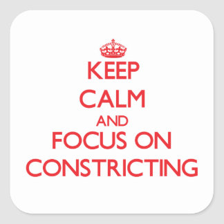 Keep Calm and focus on Constricting Stickers