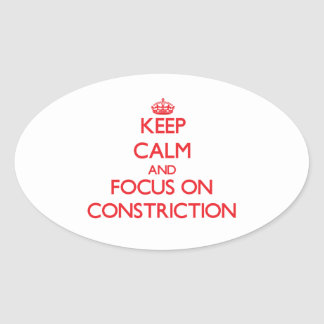 Keep Calm and focus on Constriction Oval Sticker