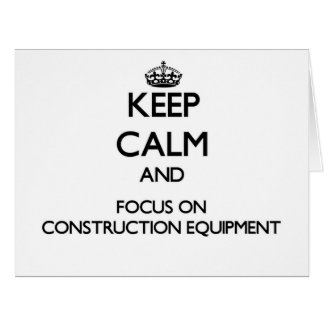 Keep Calm and focus on Construction Equipment Large Greeting Card