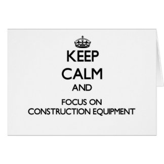 Keep Calm and focus on Construction Equipment Stationery Note Card