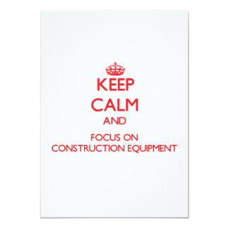 Keep Calm and focus on Construction Equipment 5x7 Paper Invitation Card