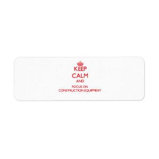 Keep Calm and focus on Construction Equipment Return Address Label