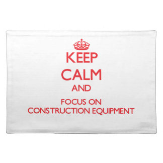 Keep Calm and focus on Construction Equipment Placemat