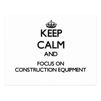 Keep Calm and focus on Construction Equipment Postcards