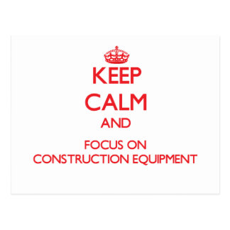 Keep Calm and focus on Construction Equipment Postcard