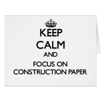 Keep Calm and focus on Construction Paper Greeting Card