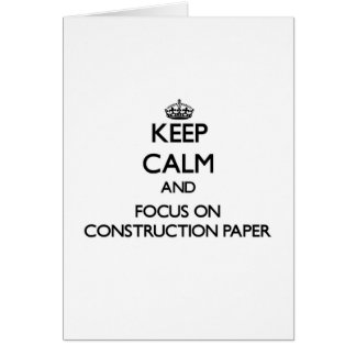 Keep Calm and focus on Construction Paper Greeting Cards