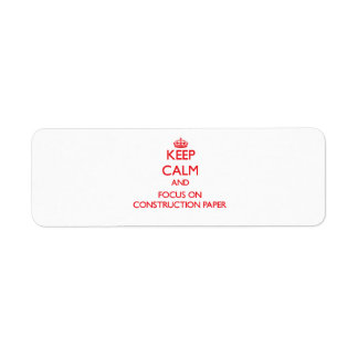Keep Calm and focus on Construction Paper Custom Return Address Label