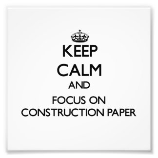 Keep Calm and focus on Construction Paper Photo Print