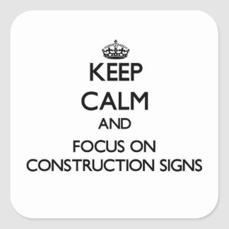 Keep Calm and focus on Construction Signs Square Sticker