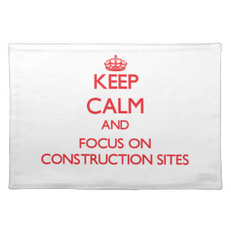 Keep Calm and focus on Construction Sites Place Mats