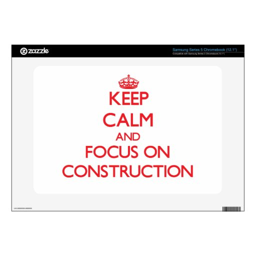 Keep Calm and focus on Construction Samsung Chromebook Skins
