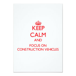 Keep Calm and focus on Construction Vehicles 5x7 Paper Invitation Card