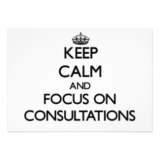 Keep Calm and focus on Consultations Custom Invitations