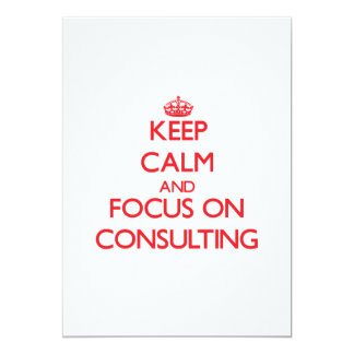 Keep Calm and focus on Consulting 5x7 Paper Invitation Card