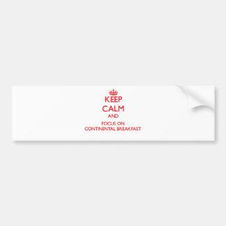 Keep Calm and focus on Continental Breakfast Car Bumper Sticker