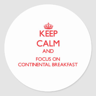 Keep Calm and focus on Continental Breakfast Classic Round Sticker