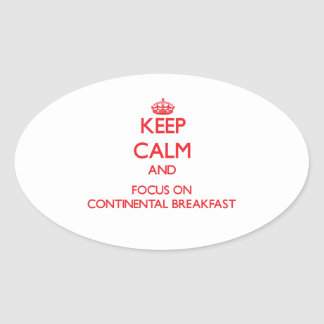 Keep Calm and focus on Continental Breakfast Oval Sticker