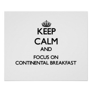 Keep Calm and focus on Continental Breakfast Posters