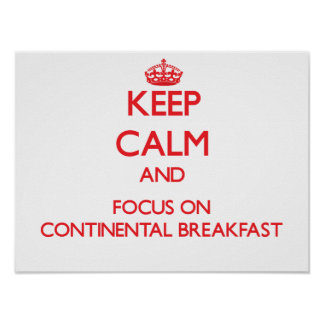 Keep Calm and focus on Continental Breakfast Poster