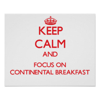 Keep Calm and focus on Continental Breakfast Print
