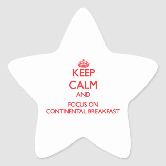 Keep Calm and focus on Continental Breakfast Star Sticker