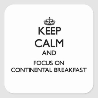 Keep Calm and focus on Continental Breakfast Square Sticker