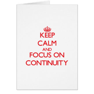 Keep Calm and focus on Continuity Greeting Card