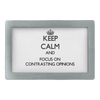 Keep Calm and focus on Contrasting Opinions Belt Buckles