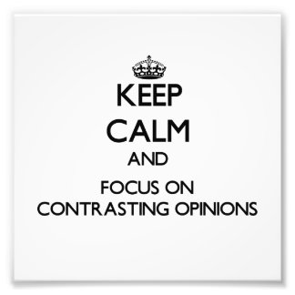 Keep Calm and focus on Contrasting Opinions Photographic Print